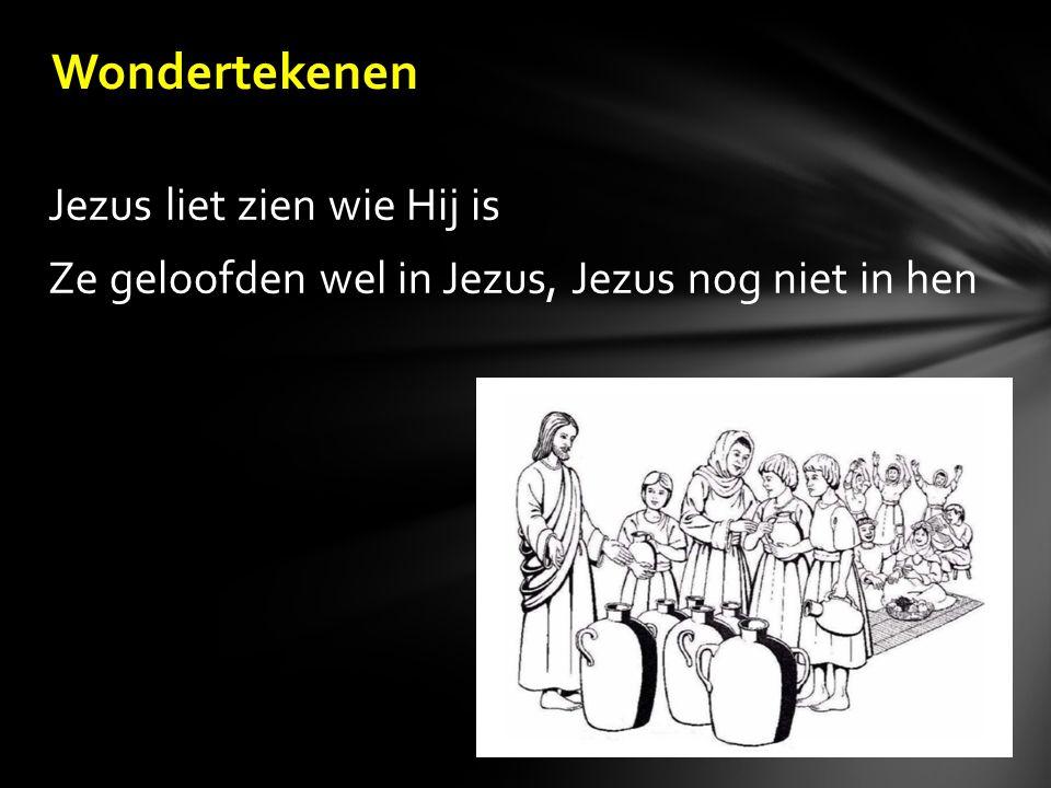 Jezus liet zien wie Hij is Ze geloofden wel in Jezus, Jezus nog niet in hen Wondertekenen