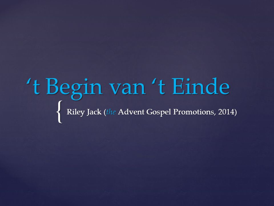 { 't Begin van 't Einde Riley Jack (the Advent Gospel Promotions, 2014)