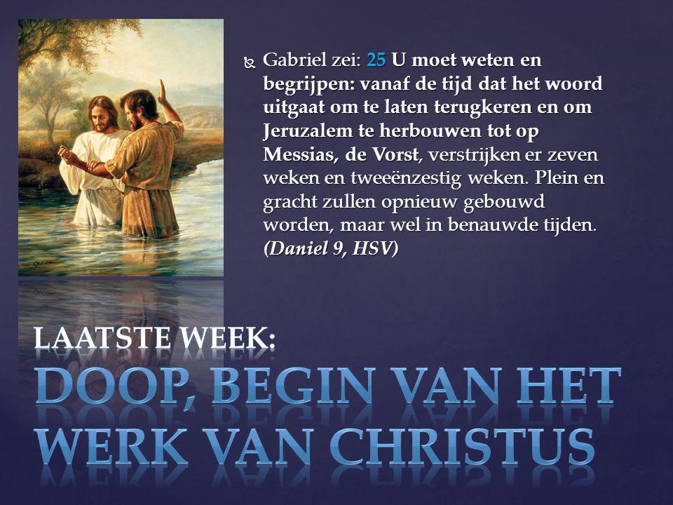  Gabriel zei: 25 U moet weten en begrijpen: vanaf de tijd dat het woord uitgaat om te laten terugkeren en om Jeruzalem te herbouwen tot op Messias, de Vorst, verstrijken er zeven weken en tweeënzestig weken.