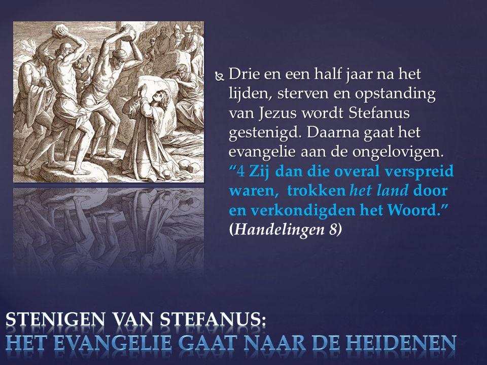  Drie en een half jaar na het lijden, sterven en opstanding van Jezus wordt Stefanus gestenigd.