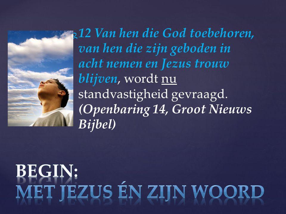   12 Van hen die God toebehoren, van hen die zijn geboden in acht nemen en Jezus trouw blijven, wordt nu standvastigheid gevraagd.