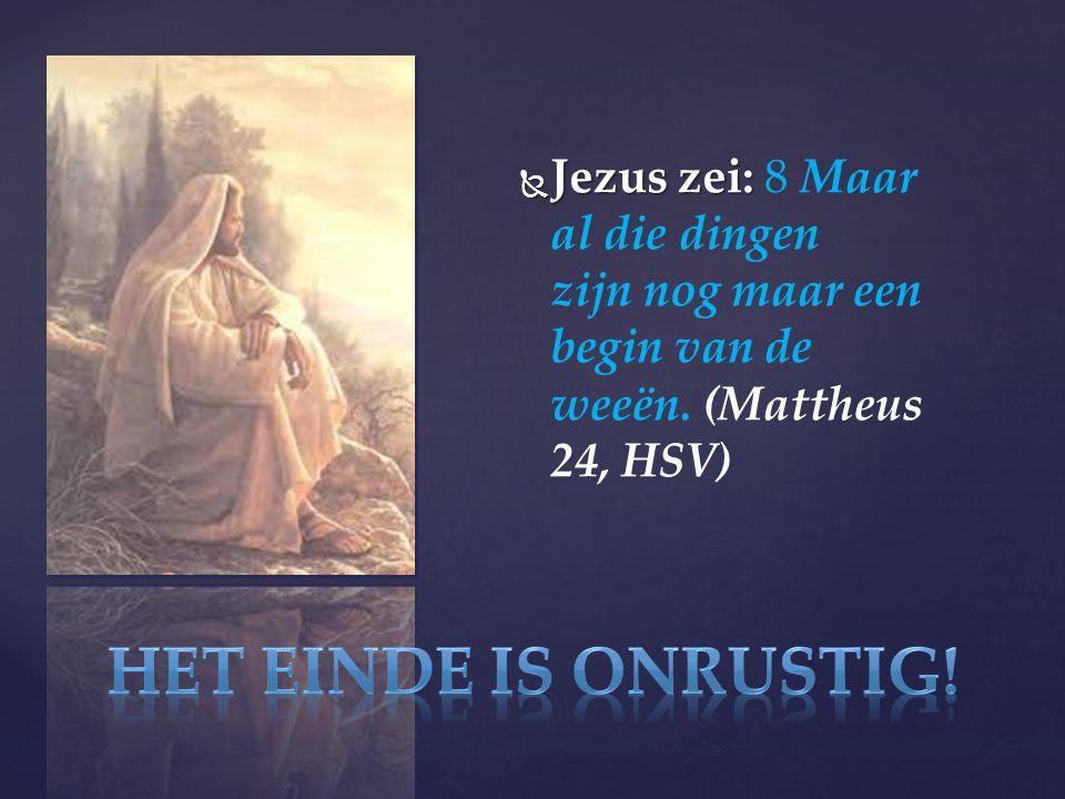  Jezus zei:  Jezus zei: 8 Maar al die dingen zijn nog maar een begin van de weeën.
