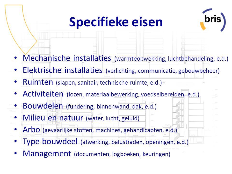 Specifieke eisen Mechanische installaties (warmteopwekking, luchtbehandeling, e.d.) Elektrische installaties (verlichting, communicatie, gebouwbeheer)