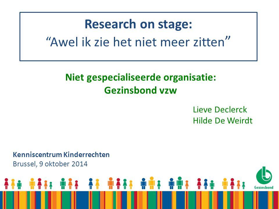 """Research on stage: """"Awel ik zie het niet meer zitten """" Kenniscentrum Kinderrechten Brussel, 9 oktober 2014 Lieve Declerck Hilde De Weirdt Niet gespeci"""
