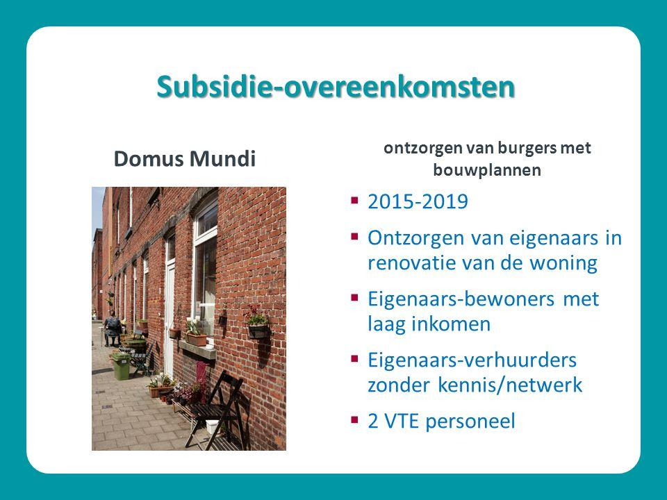 Subsidie-overeenkomsten Domus Mundi  2015-2019  Ontzorgen van eigenaars in renovatie van de woning  Eigenaars-bewoners met laag inkomen  Eigenaars