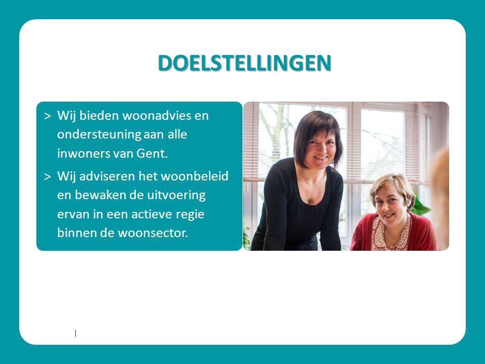 | DOELSTELLINGEN ˃Wij bieden woonadvies en ondersteuning aan alle inwoners van Gent. ˃Wij adviseren het woonbeleid en bewaken de uitvoering ervan in e