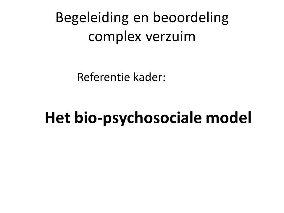 Begeleiding en beoordeling complex verzuim Referentie kader: Het bio-psychosociale model