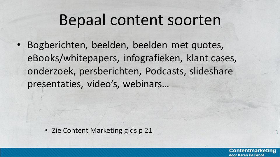 Bepaal content soorten Bogberichten, beelden, beelden met quotes, eBooks/whitepapers, infografieken, klant cases, onderzoek, persberichten, Podcasts,