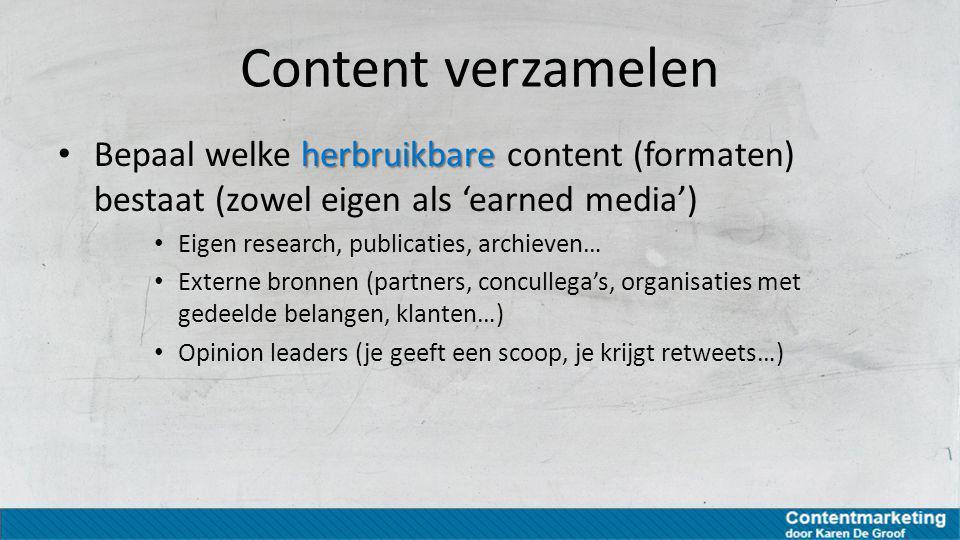 Content verzamelen herbruikbare Bepaal welke herbruikbare content (formaten) bestaat (zowel eigen als 'earned media') Eigen research, publicaties, arc