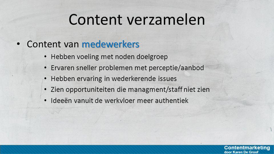 Content verzamelen medewerkers Content van medewerkers Hebben voeling met noden doelgroep Ervaren sneller problemen met perceptie/aanbod Hebben ervari