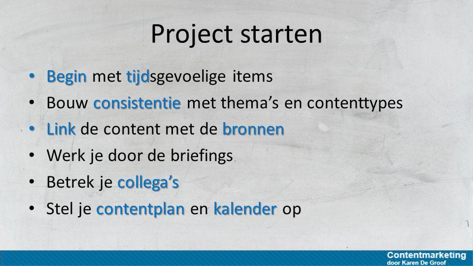 Project starten Begintijd Begin met tijdsgevoelige items consistentie Bouw consistentie met thema's en contenttypes Linkbronnen Link de content met de
