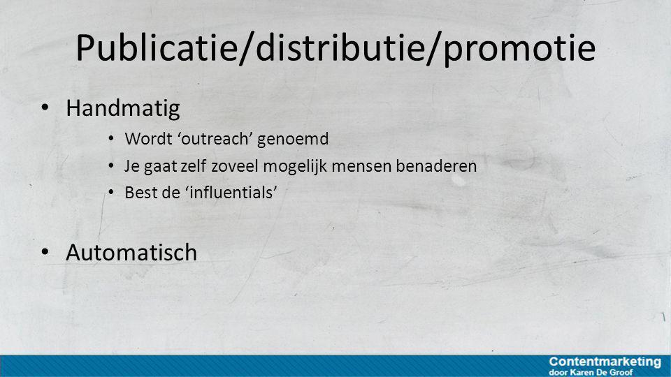 Publicatie/distributie/promotie Handmatig Wordt 'outreach' genoemd Je gaat zelf zoveel mogelijk mensen benaderen Best de 'influentials' Automatisch