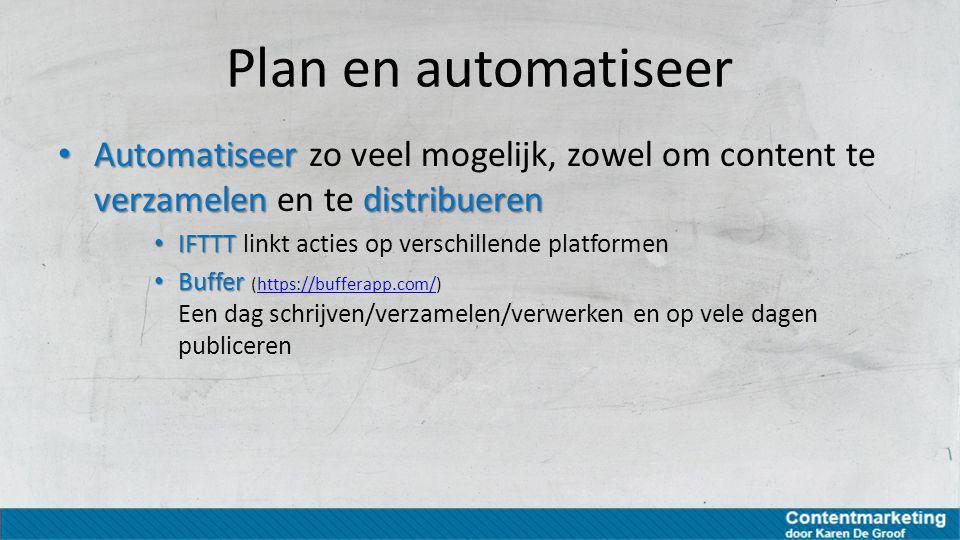 Plan en automatiseer Automatiseer verzamelendistribueren Automatiseer zo veel mogelijk, zowel om content te verzamelen en te distribueren IFTTT IFTTT