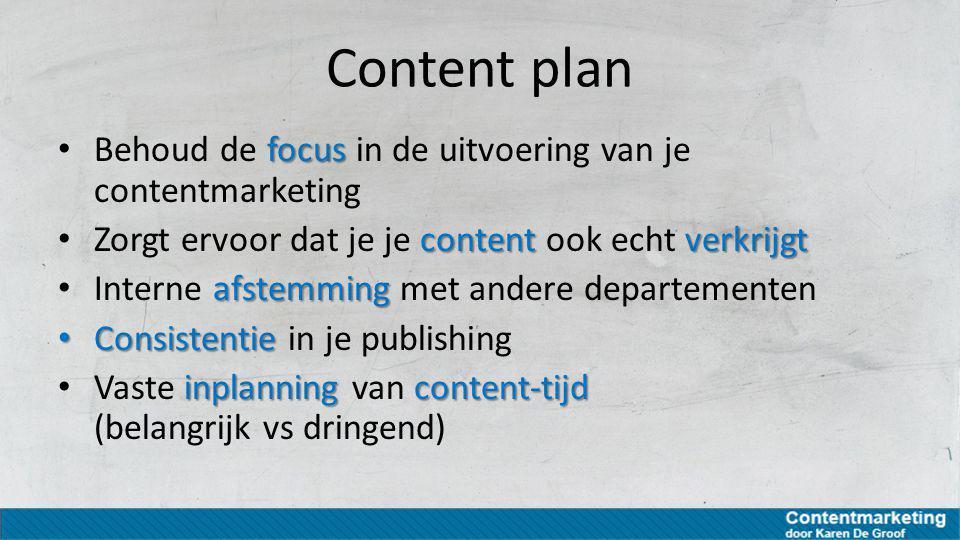 Tools voor contentplanning Plantools om in real-time te werken Trello (http://trello.com) http://youtu.be/aaDf1RqeLfohttp://trello.com http://youtu.be/aaDf1RqeLfo Asana (https://asana.com/)https://asana.com/ Eenvoudige tools voor content verzamelen/planning Evernote (https://evernote.com/intl/nl/)https://evernote.com/intl/nl/ Google agenda