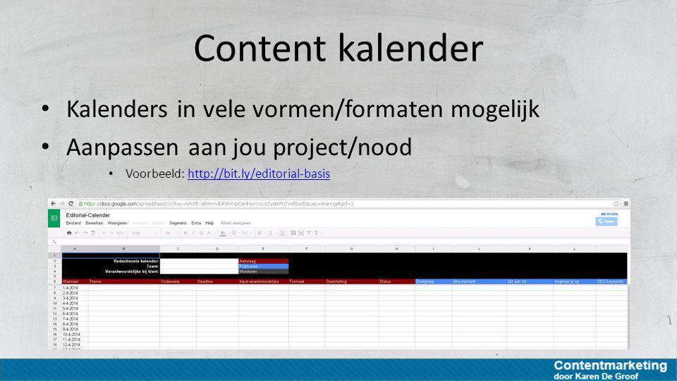 Content kalender Kalenders in vele vormen/formaten mogelijk Aanpassen aan jou project/nood Voorbeeld: http://bit.ly/editorial-basishttp://bit.ly/edito