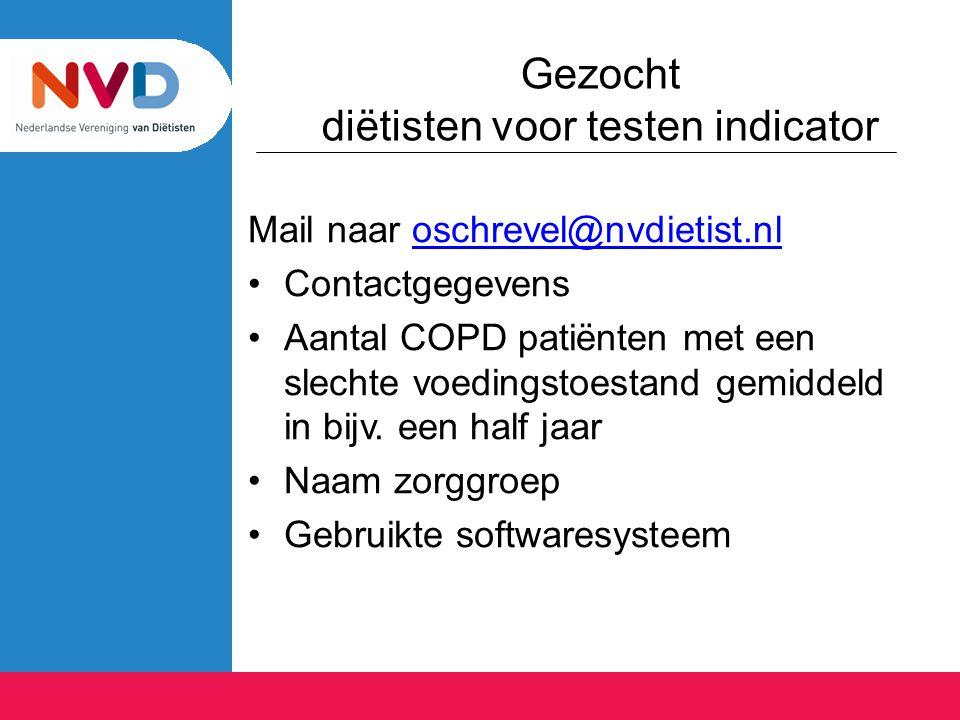 Gezocht diëtisten voor testen indicator Mail naar oschrevel@nvdietist.nloschrevel@nvdietist.nl Contactgegevens Aantal COPD patiënten met een slechte v