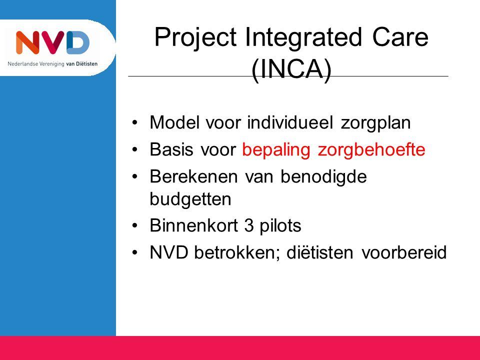 Project Integrated Care (INCA) Model voor individueel zorgplan Basis voor bepaling zorgbehoefte Berekenen van benodigde budgetten Binnenkort 3 pilots