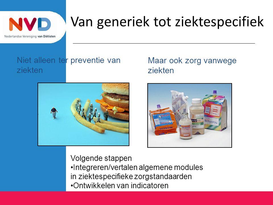 Niet alleen ter preventie van ziekten Maar ook zorg vanwege ziekten Van generiek tot ziektespecifiek Volgende stappen Integreren/vertalen algemene mod
