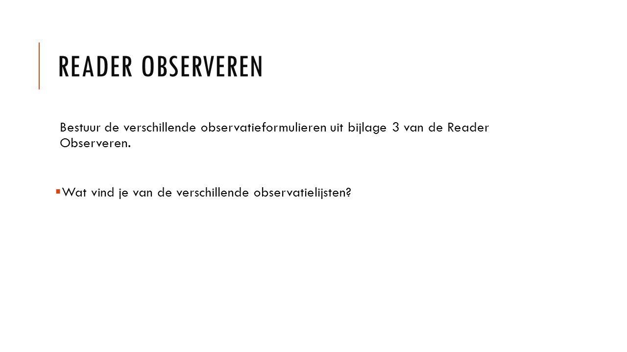READER OBSERVEREN Bestuur de verschillende observatieformulieren uit bijlage 3 van de Reader Observeren.