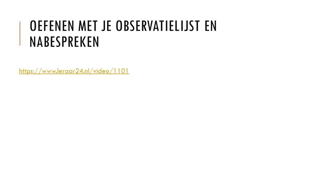 OEFENEN MET JE OBSERVATIELIJST EN NABESPREKEN https://www.leraar24.nl/video/1101