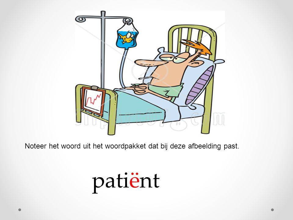 patiënt Noteer het woord uit het woordpakket dat bij deze afbeelding past.