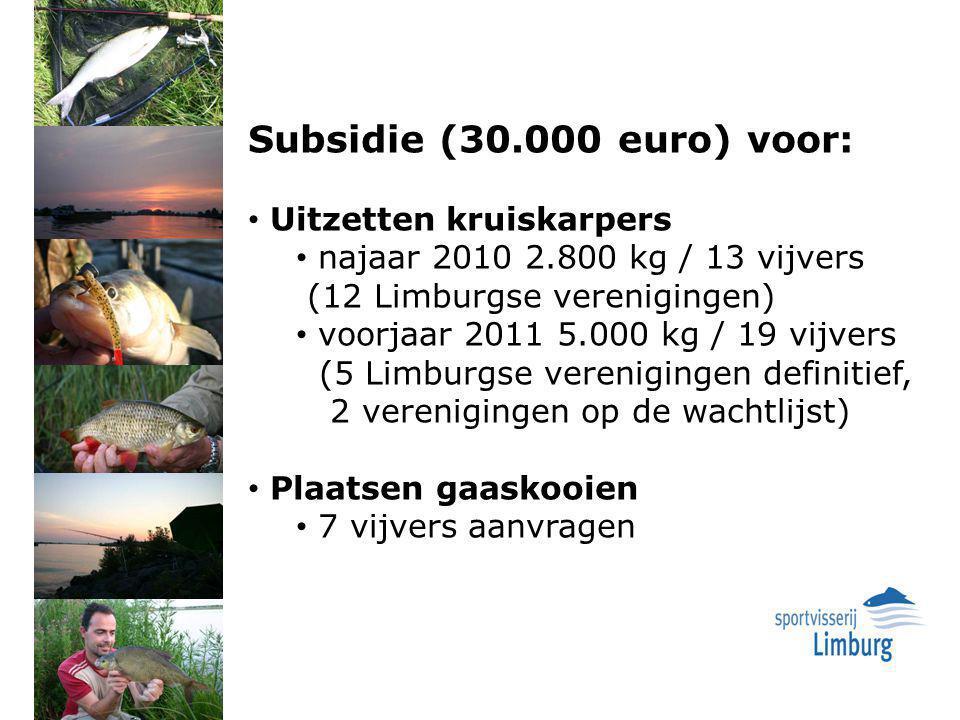 Subsidie (30.000 euro) voor: Uitzetten kruiskarpers najaar 2010 2.800 kg / 13 vijvers (12 Limburgse verenigingen) voorjaar 2011 5.000 kg / 19 vijvers (5 Limburgse verenigingen definitief, 2 verenigingen op de wachtlijst) Plaatsen gaaskooien 7 vijvers aanvragen