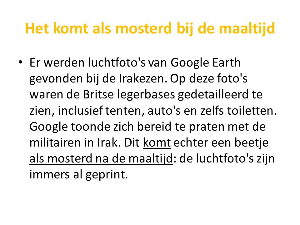 Het komt als mosterd bij de maaltijd Er werden luchtfoto's van Google Earth gevonden bij de Irakezen. Op deze foto's waren de Britse legerbases gedeta