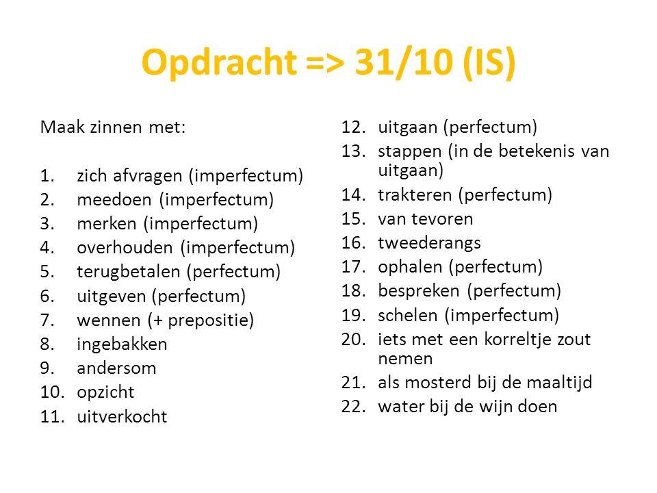 Maak zinnen met: 1.zich afvragen (imperfectum) 2.meedoen (imperfectum) 3.merken (imperfectum) 4.overhouden (imperfectum) 5.terugbetalen (perfectum) 6.