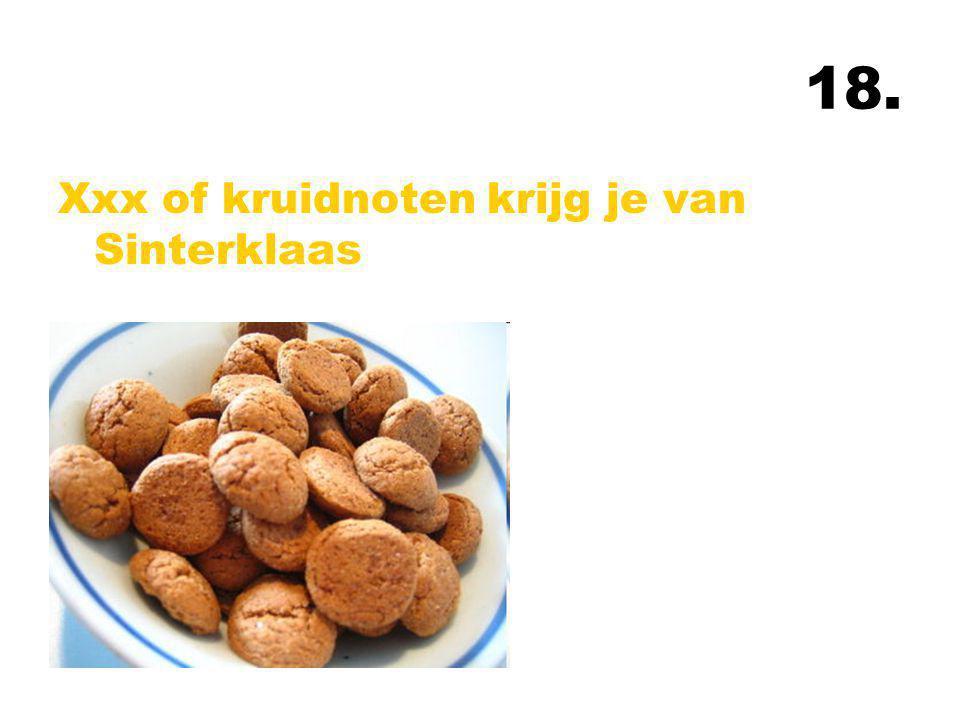 18. Xxx of kruidnoten krijg je van Sinterklaas