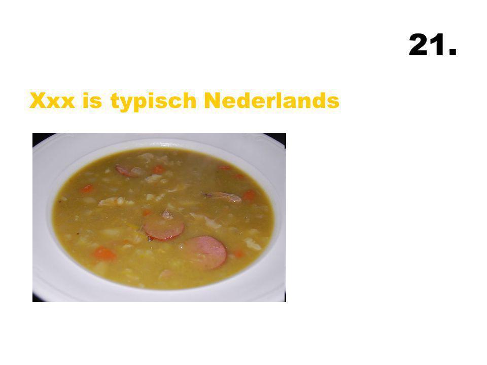 21. Xxx is typisch Nederlands