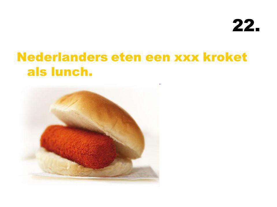 22. Nederlanders eten een xxx kroket als lunch.