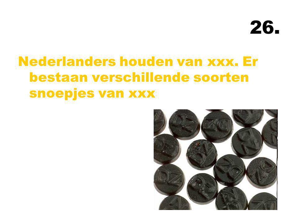 26. Nederlanders houden van xxx. Er bestaan verschillende soorten snoepjes van xxx