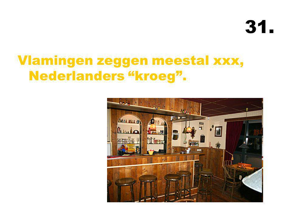 """31. Vlamingen zeggen meestal xxx, Nederlanders """"kroeg""""."""