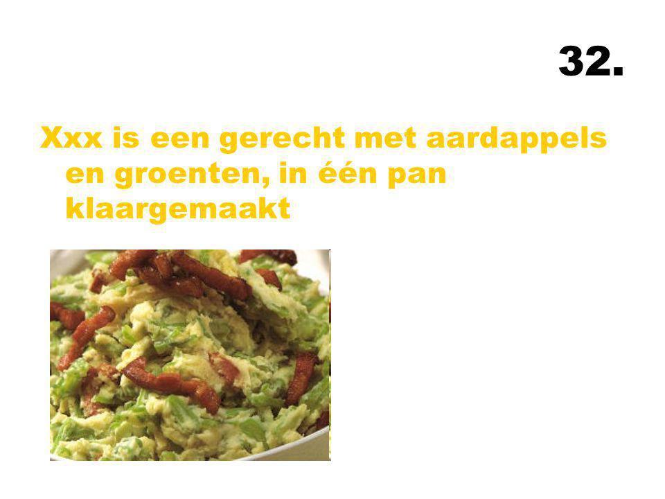 32. Xxx is een gerecht met aardappels en groenten, in één pan klaargemaakt