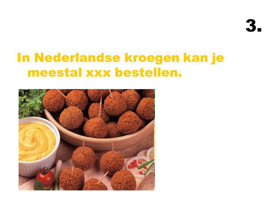 3. In Nederlandse kroegen kan je meestal xxx bestellen.