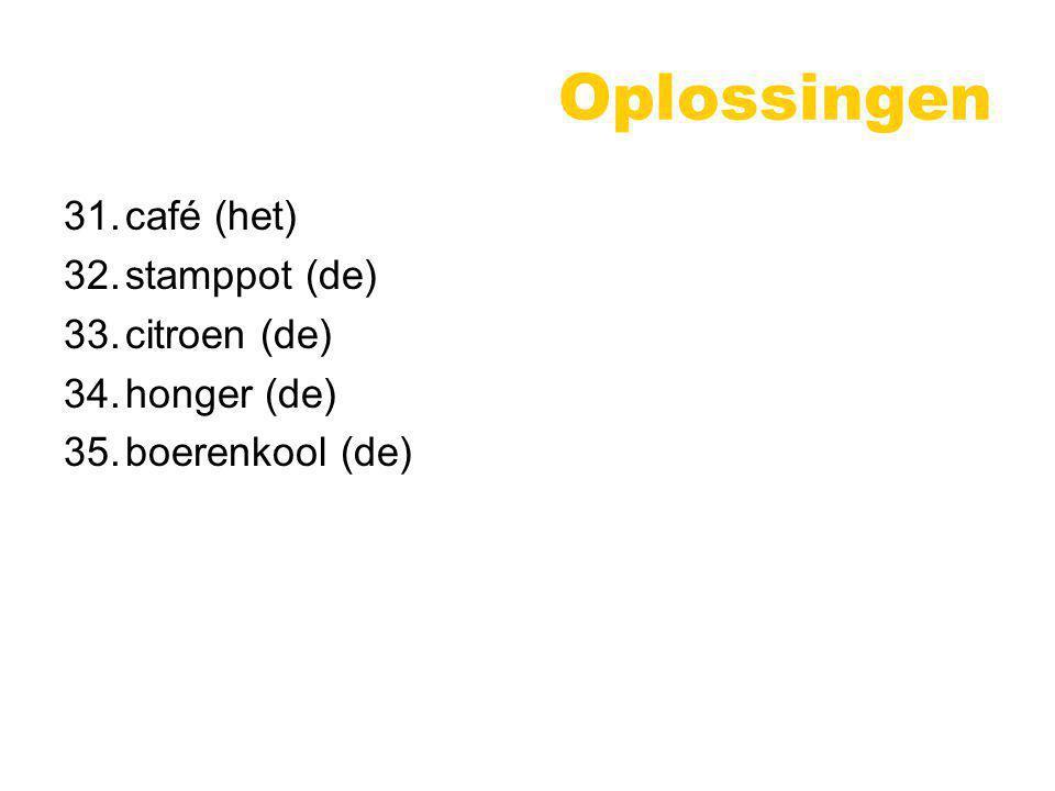Oplossingen 31.café (het) 32.stamppot (de) 33.citroen (de) 34.honger (de) 35.boerenkool (de)