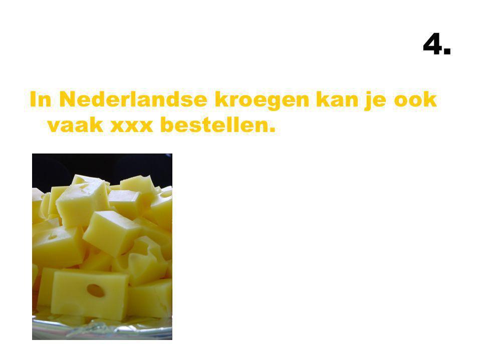 4. In Nederlandse kroegen kan je ook vaak xxx bestellen.