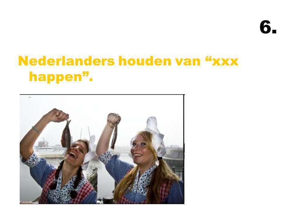 """6. Nederlanders houden van """"xxx happen""""."""