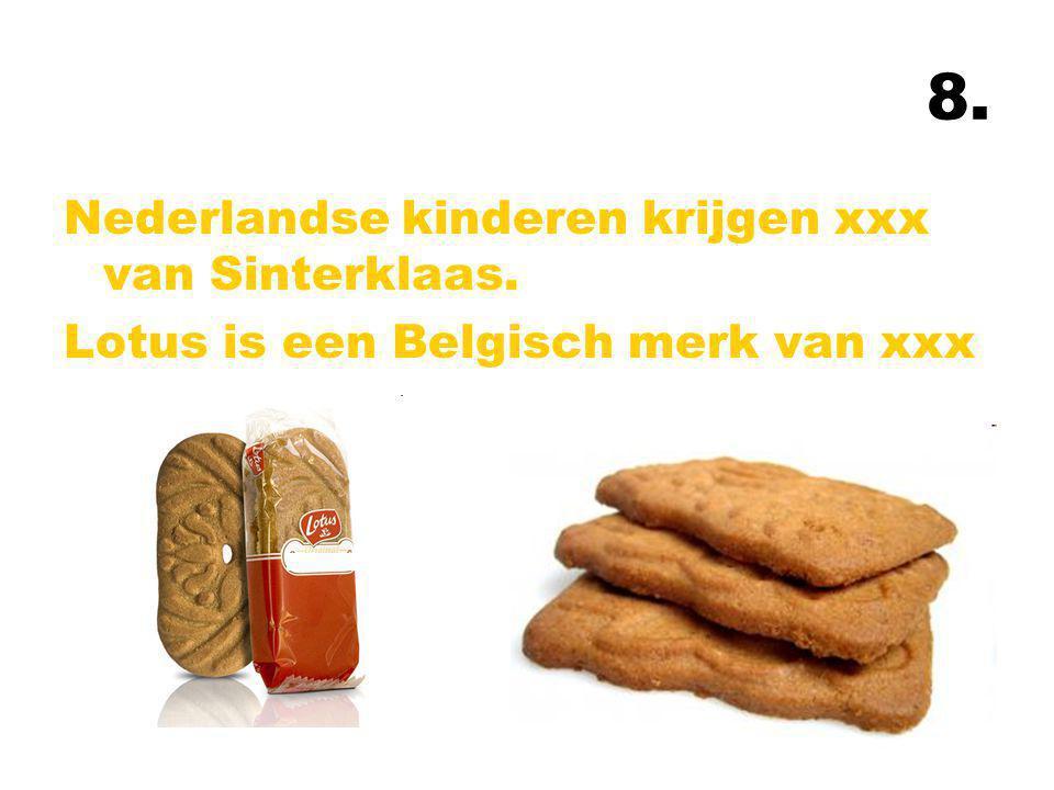 8. Nederlandse kinderen krijgen xxx van Sinterklaas. Lotus is een Belgisch merk van xxx