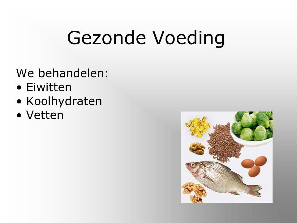 Gezonde Voeding We behandelen: Eiwitten Koolhydraten Vetten
