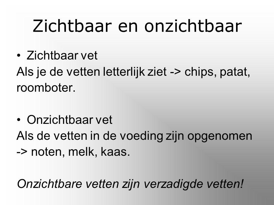 Zichtbaar en onzichtbaar Zichtbaar vet Als je de vetten letterlijk ziet -> chips, patat, roomboter.