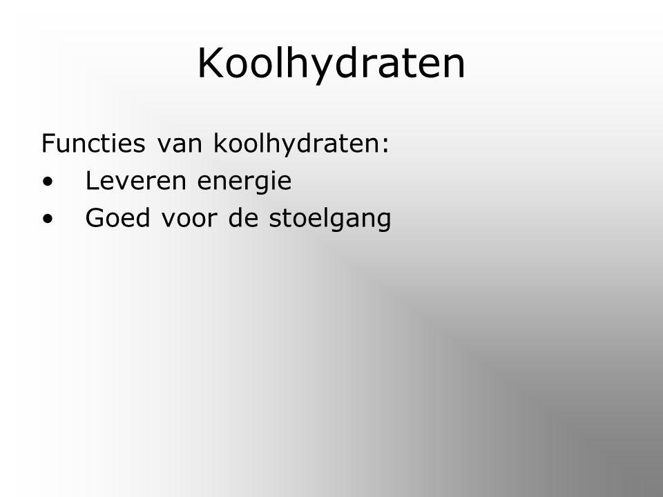 Koolhydraten Functies van koolhydraten: Leveren energie Goed voor de stoelgang