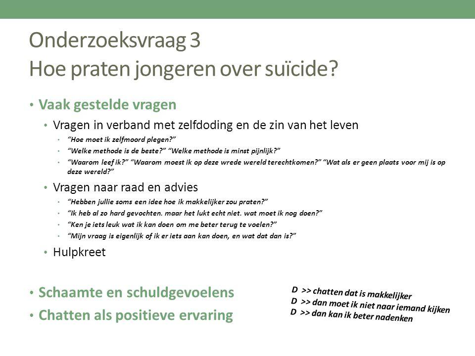 """Onderzoeksvraag 3 Hoe praten jongeren over suïcide? Vaak gestelde vragen Vragen in verband met zelfdoding en de zin van het leven """"Hoe moet ik zelfmoo"""