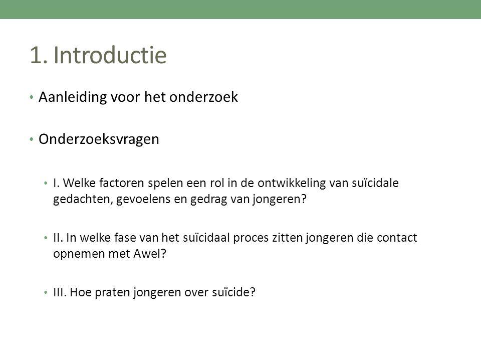 1. Introductie Aanleiding voor het onderzoek Onderzoeksvragen I. Welke factoren spelen een rol in de ontwikkeling van suïcidale gedachten, gevoelens e