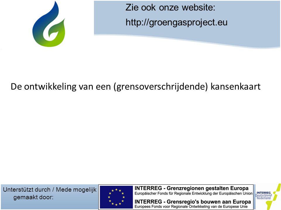 Unterstützt durch / Mede mogelijk gemaakt door: Zie ook onze website: http://groengasproject.eu De ontwikkeling van een (grensoverschrijdende) kansenkaart
