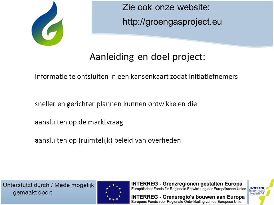 Unterstützt durch / Mede mogelijk gemaakt door: Zie ook onze website: http://groengasproject.eu Aanleiding en doel project: Informatie te ontsluiten in een kansenkaart zodat initiatiefnemers sneller en gerichter plannen kunnen ontwikkelen die aansluiten op de marktvraag aansluiten op (ruimtelijk) beleid van overheden