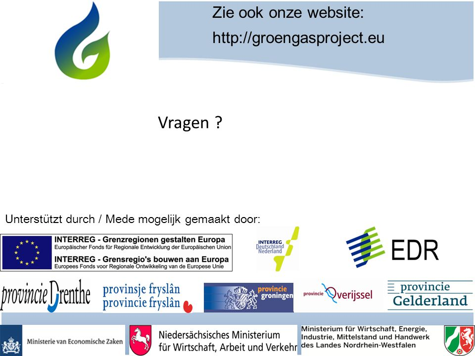 Unterstützt durch / Mede mogelijk gemaakt door: Zie ook onze website: http://groengasproject.eu Vragen ?