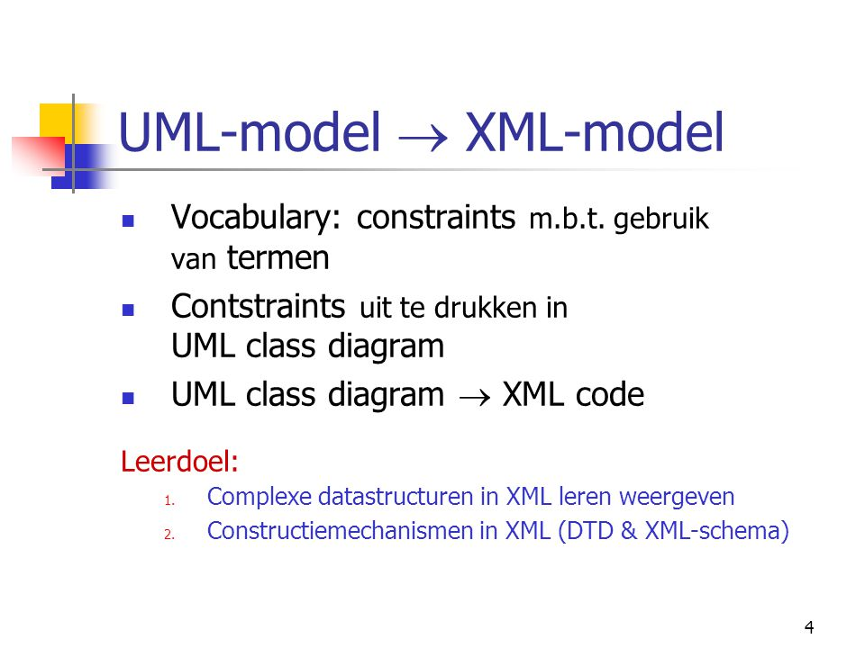 4 UML-model  XML-model Vocabulary: constraints m.b.t.