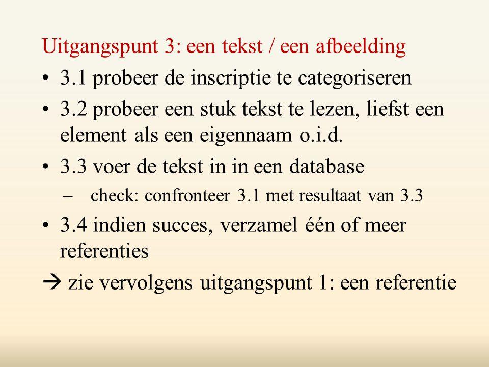 Uitgangspunt 3: een tekst / een afbeelding 3.1 probeer de inscriptie te categoriseren 3.2 probeer een stuk tekst te lezen, liefst een element als een eigennaam o.i.d.