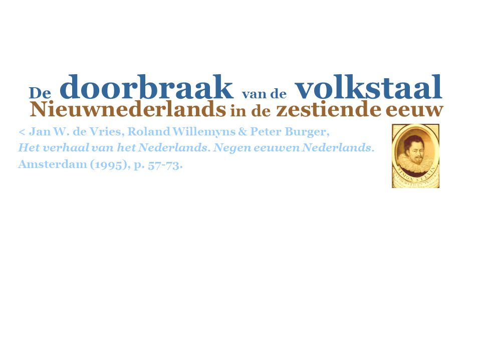 Geschiedenis van het Nederlands  De doorbraak van de volkstaal  Cf. p. 70  Zie ook vorig college